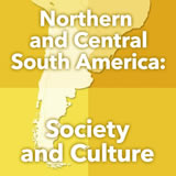 World Cultures South America Northern and Central South America: Society and Culture