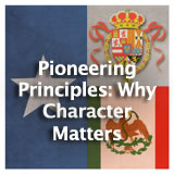 Texas History The Spanish and Mexican Eras Pioneering Principles: Why Character Matters