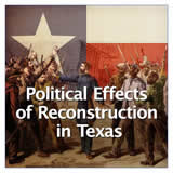 Texas History Civil War and Reconstruction Political Effects of Reconstruction in Texas
