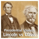 US History The Civil War Presidential Visions: Lincoln vs Davis