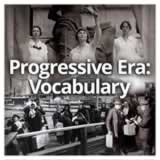 US History (11th) Progressive Era Progressive Era: Vocabulary