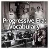 US History (11th) Progressive Era Progressive Era: Vocabulary