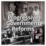 US History (11th) Progressive Era Progressive Government Reforms