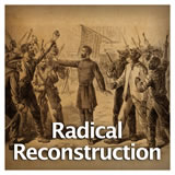 US History Reconstruction Era and the Western Frontier Radical Reconstruction