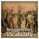 US History Reconstruction Era and the Western Frontier Reconstruction: Vocabulary
