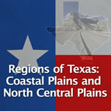 Texas History Natural Texas and its People Regions of Texas: Coastal Plains and North Central Plains