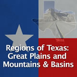 Texas History Natural Texas and its People Regions of Texas: Great Plains and Mountains & Basins