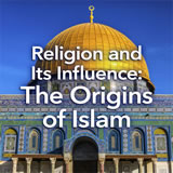 World Cultures North Africa and the Middle East Religion and Its Influence: The Origins of Islam