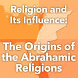 World Cultures North Africa and the Middle East Religion and Its Influence: The Origins of the Abrahamic Religions