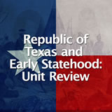 Texas History Republic of Texas and Early Statehood Unit Review