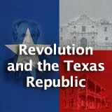 Texas History Revolution and the Texas Republic