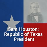 Texas History Revolution and the Texas Republic Sam Houston: Republic of Texas President