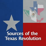 Texas History Revolution and the Texas Republic Sources of the Texas Revolution
