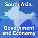 World Cultures South and Southeast Asia South Asia: Government and Economy