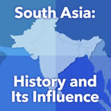 World Cultures South and Southeast Asia South Asia: History and Its Influence