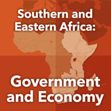World Cultures Sub-Saharan Africa Southern and Eastern Africa: Government and Economy