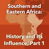World Cultures Sub-Saharan Africa Southern and Eastern Africa: History and Its Influence, Part 1