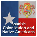 Texas History The Spanish and Mexican Eras Spanish Colonization and Native Americans