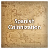 US History European Colonization Spanish Colonization