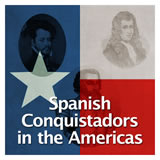 Texas History Age of Contact Spanish Conquistadors in the Americas