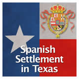 Texas History The Spanish and Mexican Eras Spanish Settlement in Texas