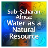 World Cultures Sub-Saharan Africa Sub-Saharan Africa: Water as a Natural Resource