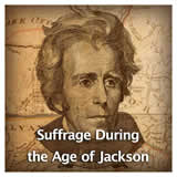 US History Age of Jackson and Westward Expansion Suffrage During the Age of Jackson