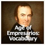 Texas Studies Age of Empresarios Age of Empresarios: Vocabulary