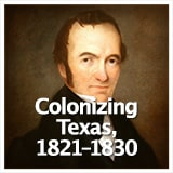 Texas Studies Age of Empresarios Colonizing Texas, 1821–1830
