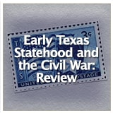 Texas Studies Unit Reviews Early Texas Statehood and the Civil War: Review