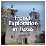 Texas Studies European Exploration and Settlement French Exploration in Texas