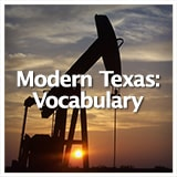 Texas Studies Modern Texas Modern Texas: Vocabulary