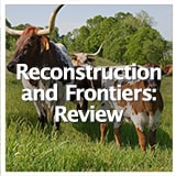 Texas Studies Unit Reviews Reconstruction and Frontiers: Review