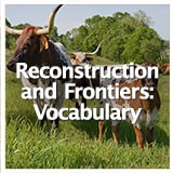 Reconstruction and Frontiers Reconstruction and Frontiers: Vocabulary