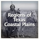 Texas Studies Texas Geography and Its Indigenous People Regions of Texas: Coastal Plains