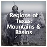 Texas Studies Texas Geography and Its Indigenous People Regions of Texas: Mountains & Basins