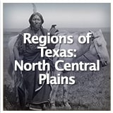 Texas Studies Texas Geography and Its Indigenous People Regions of Texas: North Central Plains