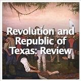 Texas Studies Unit Reviews Texas Revolution and Republic of Texas: Review