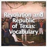 Texas Studies Revolution and Republic of Texas Revolution and Republic of Texas: Vocabulary
