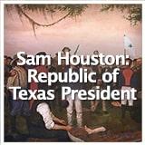 Texas Studies Revolution and Republic of Texas Sam Houston: Republic of Texas President