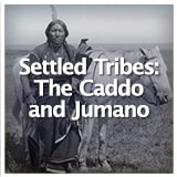Texas Studies Texas Geography and Its Indigenous People Settled Tribes: The Caddo and Jumano