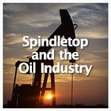 Texas Studies Modern Texas Spindletop and the Oil Industry