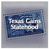 Early Texas Statehood and the Civil War Texas Gains Statehood