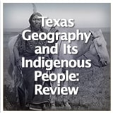 Texas Studies Unit Reviews Texas Geography and Its Indigenous People: Review