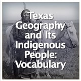 Texas Studies Texas Geography and Its Indigenous People Texas Geography and Its Indigenous People: Vocabulary