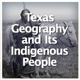 Texas Studies Texas Geography and Its Indigenous People