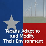 Texas History Conservatism and Contemporary Texas Texans Adapt to and Modify Their Environment