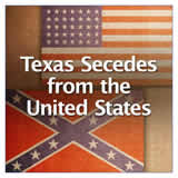 Texas History Civil War and Reconstruction Texas Secedes from the United States