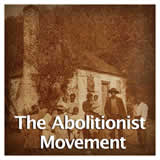 US History Life Before the Civil War The Abolitionist Movement