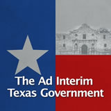 Texas History Revolution and the Texas Republic The Ad Interim Texas Government